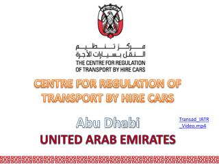 CENTRE FOR REGULATION OF TRANSPORT BY HIRE CARS Abu Dhabi UNITED ARAB EMIRATES