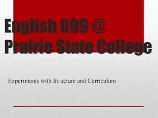 English 099 @ Prairie State College