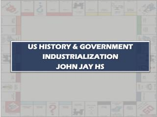 US HISTORY & GOVERNMENT INDUSTRIALIZATION JOHN JAY HS