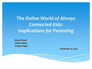 The Online World of Always Connected Kids:  Implications  for Parenting