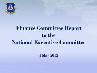 Finance Committee Report to the National Executive Committee 4 May 2012