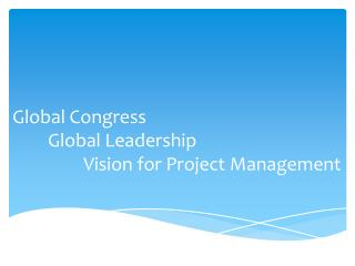 Global Congress 	Global Leadership 		Vision for Project Management