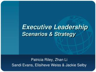 Executive Leadership  Scenarios & Strategy
