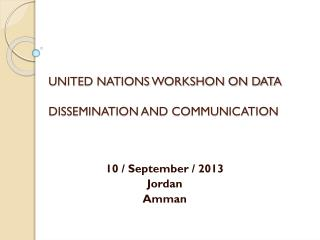UNITED NATIONS WORKSHON ON DATA DISSEMINATION AND COMMUNICATION
