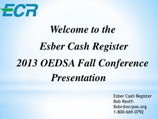 Welcome to the  Esber Cash Register 2013 OEDSA Fall Conference Presentation
