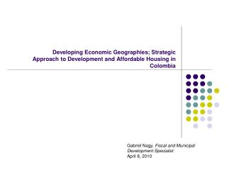 Developing Economic Geographies; Strategic Approach to Development  and Affordable Housing in Colombia