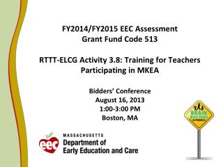 FY2014/FY2015 EEC Assessment  Grant Fund Code 513 RTTT-ELCG Activity 3.8: Training for Teachers Participating in MKEA