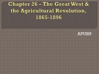 Chapter  26  –  The Great West & the Agricultural Revolution, 1865-1896