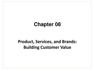Chapter 08 Product, Services, and Brands:   Building Customer Value