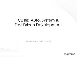 CZ Biz. Auto. System & Test-Driven Development