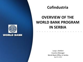 Cofindustria OVERVIEW OF THE WORLD BANK PROGRAM IN SERBIA
