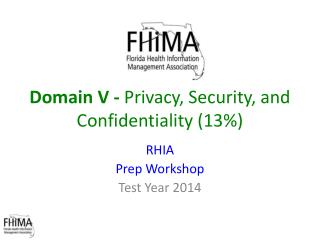 Domain V -  Privacy , Security, and Confidentiality (13% )