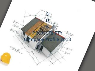 S D B PROJECTS PTY Company Profile 2013