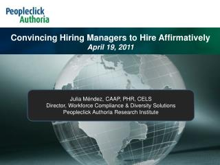 Julia M éndez, CAAP, PHR, CELS Director, Workforce Compliance & Diversity Solutions Peopleclick Authoria Research I