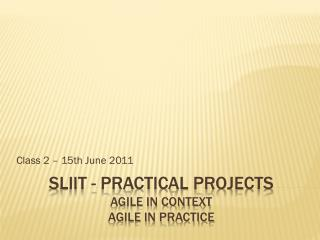 SLIIT - Practical Projects AGILE in Context AGILE in Practice