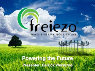 Powering the Future Presenter:  Derrick  Weisbrod