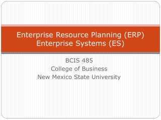 Enterprise Resource Planning (ERP) Enterprise Systems (ES)
