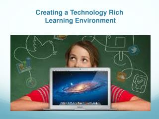 Creating a Technology Rich   Learning Environment