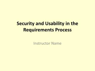 Security and Usability  in the  Requirements  Process