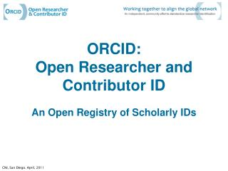 ORCID: Open Researcher and Contributor ID An Open Registry of Scholarly IDs
