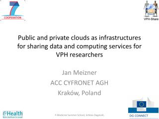P ublic  and private clouds as infrastructures for sharing data and computing services for VPH researchers