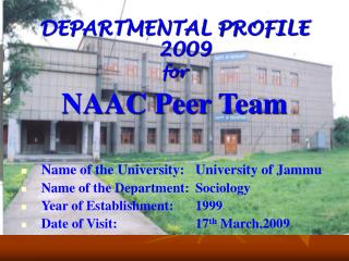 DEPARTMENTAL PROFILE 2009 for NAAC Peer Team Name of the University:	University of Jammu Name of the Department:	Sociolo
