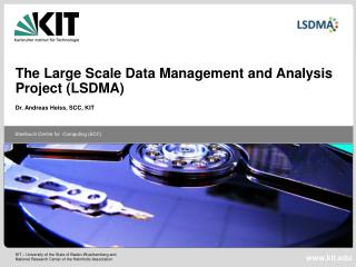 The Large Scale Data Management and Analysis  Project (LSDMA) Dr. Andreas  Heiss , SCC, KIT
