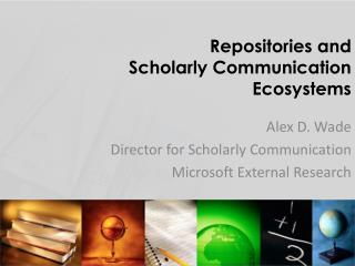 Repositories and  Scholarly Communication  Ecosystems