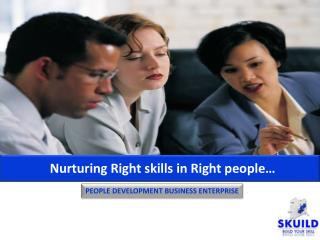 Nurturing Right skills in Right people…