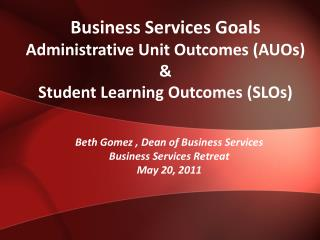 Business Services Goals Administrative Unit Outcomes (AUOs) & Student Learning Outcomes (SLOs)