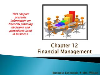 This chapter presents information on financial planning decisions and procedures used in business.