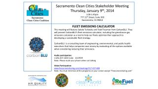 Sacramento Clean Cities Stakeholder Meeting Thursday, January 9 th , 2014 1:00-1:45pm 777 12 th  Street, Suite 300 Sacra