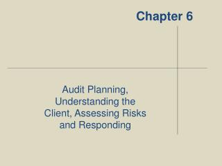 Audit Planning, Understanding the Client, Assessing Risks and Responding
