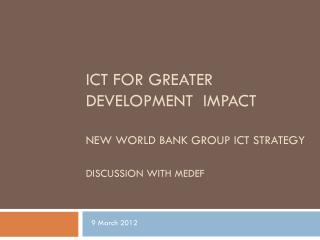 ICT for Greater Development  IMPACT New World Bank Group  ict  Strategy Discussion with MEDEF