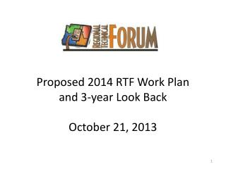 Proposed 2014 RTF Work Plan  and 3-year Look Back October 21, 2013