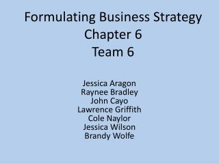 Formulating Business Strategy Chapter 6  Team 6