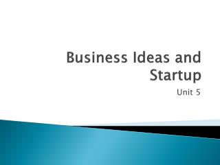 Business Ideas and  Startup
