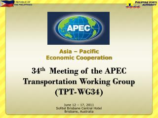 34 th   Meeting of the APEC  Transportation Working Group  (TPT-WG34)
