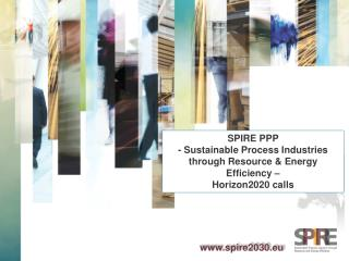 SPIRE PPP - Sustainable  P rocess Industries t hrough Resource & Energy Efficiency  – Horizon2020 calls