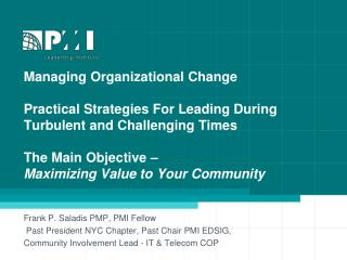 Frank P.  Saladis  PMP, PMI Fellow  Past President NYC Chapter, Past Chair PMI EDSIG,  Community Involvement Lead - IT
