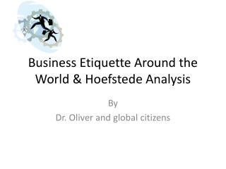 Business Etiquette Around the World &  Hoefstede  Analysis