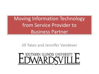Moving Information Technology from Service Provider to  Business Partner
