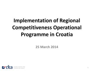 Implementation of Regional Competitiveness Operational Programme in Croatia 25 March 2014