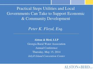 Practical Steps Utilities and Local Governments Can Take to Support Economic & Community Development Peter K. Floyd, Es