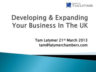 Developing & Expanding  Your Business In  T he UK