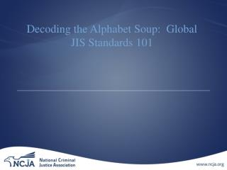 Decoding the Alphabet Soup:  Global JIS Standards 101
