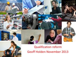 Qualification reform Geoff Holden November 2013