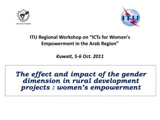 "ITU  Regional Workshop  on ""ICTs  for Women's Empowerment in the Arab Region"" Kuwait, 5-6 Oct. 2011"