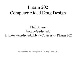 Pharm 202 Computer Aided Drug Design