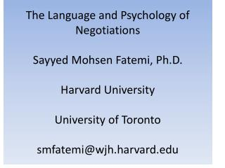 The  Language and Psychology of Negotiations Sayyed Mohsen Fatemi , Ph.D. Harvard University University of Toronto smfat